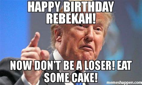 Happy birthday rebekah! Now don't be a loser! Eat some